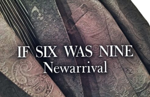 New Arrival【IF SIX WAS NINE】